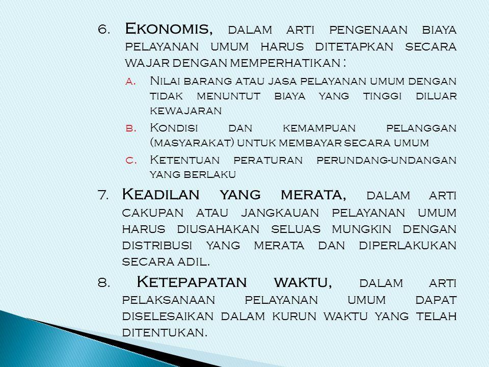 6. Ekonomis, dalam arti pengenaan biaya pelayanan umum harus ditetapkan secara wajar dengan memperhatikan : a.Nilai barang atau jasa pelayanan umum de