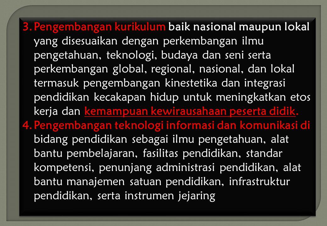 6 3.Pengembangan kurikulum baik nasional maupun lokal yang disesuaikan dengan perkembangan ilmu pengetahuan, teknologi, budaya dan seni serta perkemba