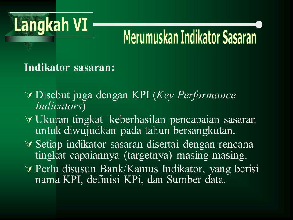 Indikator sasaran:  Disebut juga dengan KPI (Key Performance Indicators)  Ukuran tingkat keberhasilan pencapaian sasaran untuk diwujudkan pada tahun bersangkutan.