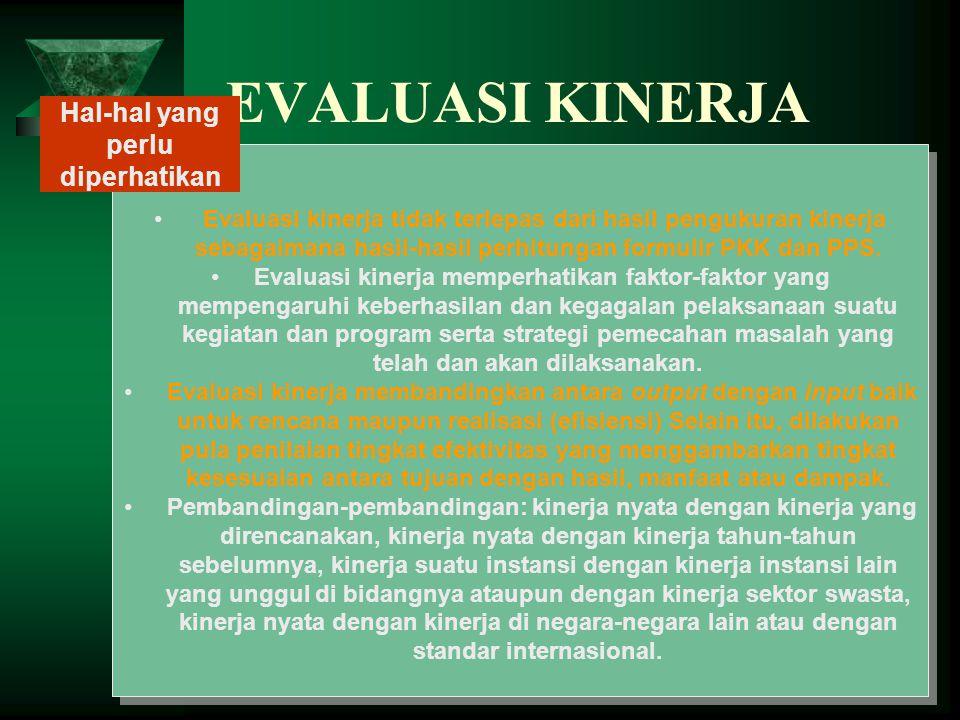 EVALUASI KINERJA Evaluasi kinerja tidak terlepas dari hasil pengukuran kinerja sebagaimana hasil-hasil perhitungan formulir PKK dan PPS. Evaluasi kine
