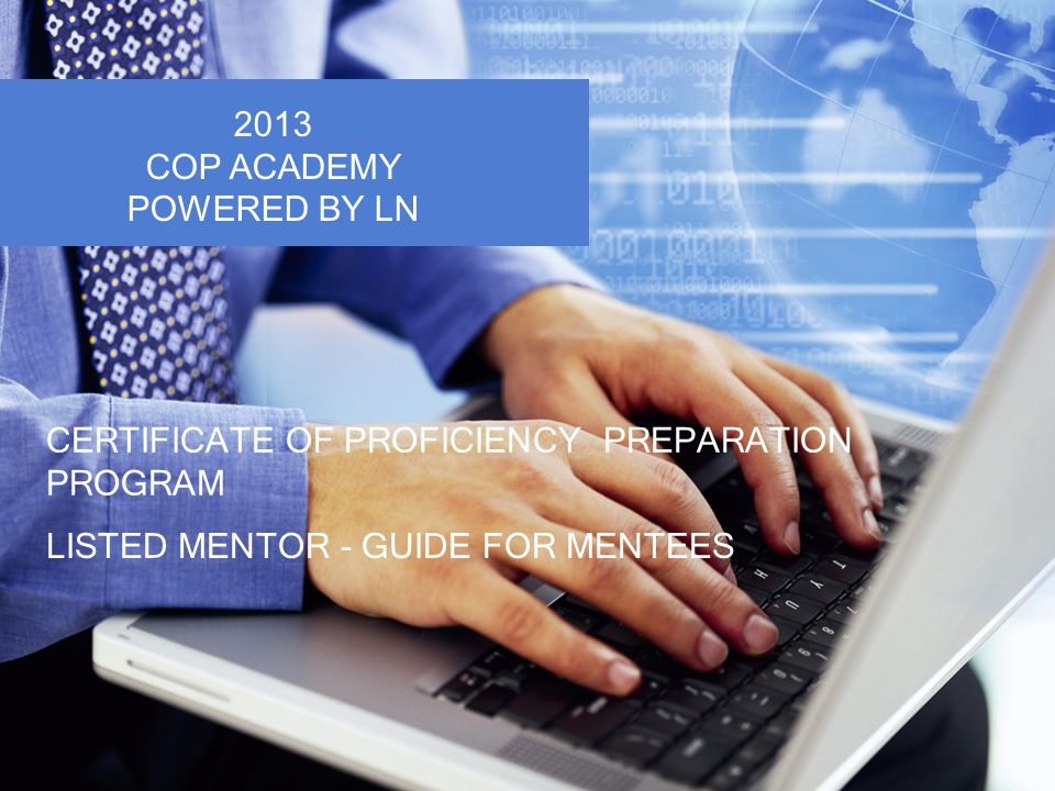 CERTIFICATE OF PROFICIENCY PREPARATION PROGRAM LISTED MENTOR - GUIDE FOR MENTEES 2013 COP ACADEMY POWERED BY LN