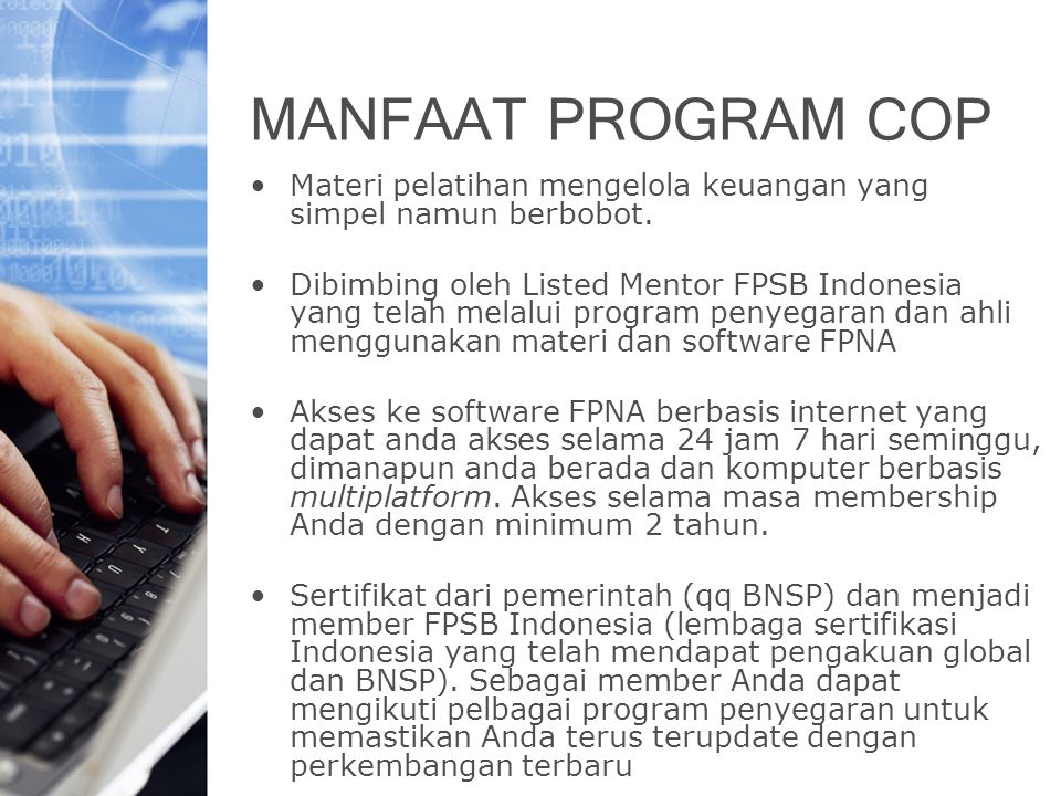MANFAAT PROGRAM COP Materi pelatihan mengelola keuangan yang simpel namun berbobot. Dibimbing oleh Listed Mentor FPSB Indonesia yang telah melalui pro