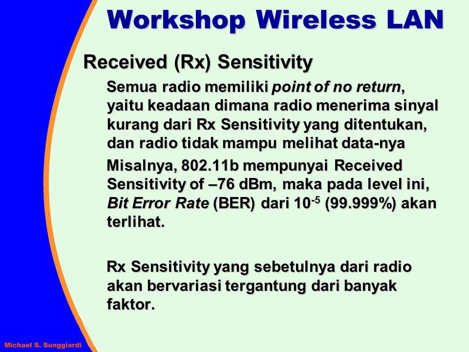 Received (Rx) Sensitivity Semua radio memiliki point of no return, yaitu keadaan dimana radio menerima sinyal kurang dari Rx Sensitivity yang ditentuk