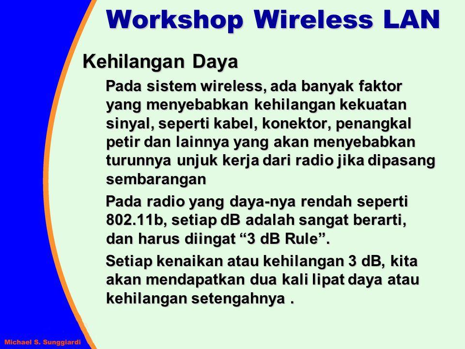 Kehilangan Daya Pada sistem wireless, ada banyak faktor yang menyebabkan kehilangan kekuatan sinyal, seperti kabel, konektor, penangkal petir dan lain