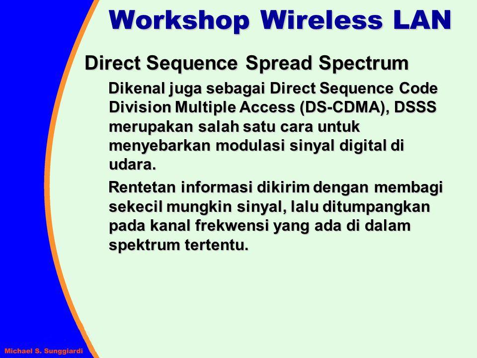 Direct Sequence Spread Spectrum Dikenal juga sebagai Direct Sequence Code Division Multiple Access (DS-CDMA), DSSS merupakan salah satu cara untuk men