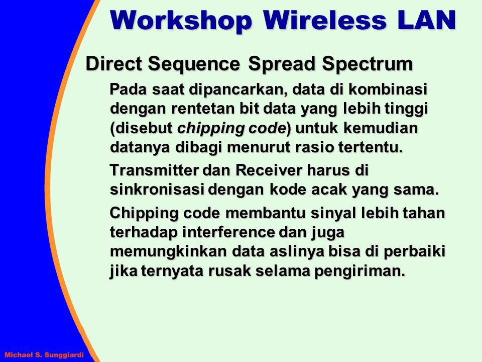 Direct Sequence Spread Spectrum Pada saat dipancarkan, data di kombinasi dengan rentetan bit data yang lebih tinggi (disebut chipping code) untuk kemu