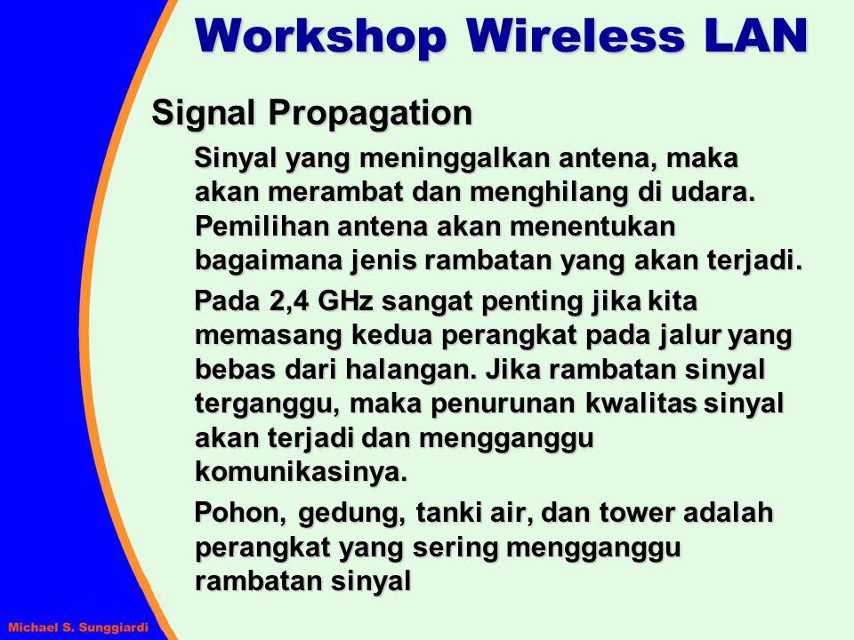 Signal Propagation Sinyal yang meninggalkan antena, maka akan merambat dan menghilang di udara. Pemilihan antena akan menentukan bagaimana jenis ramba