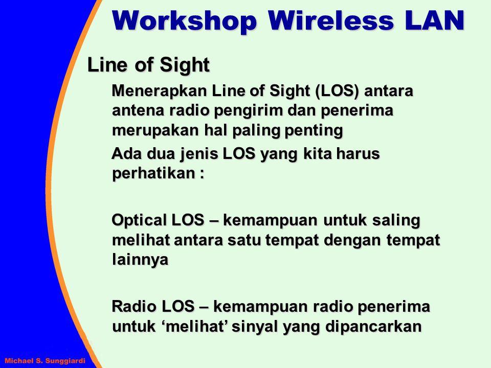 Line of Sight Menerapkan Line of Sight (LOS) antara antena radio pengirim dan penerima merupakan hal paling penting Ada dua jenis LOS yang kita harus