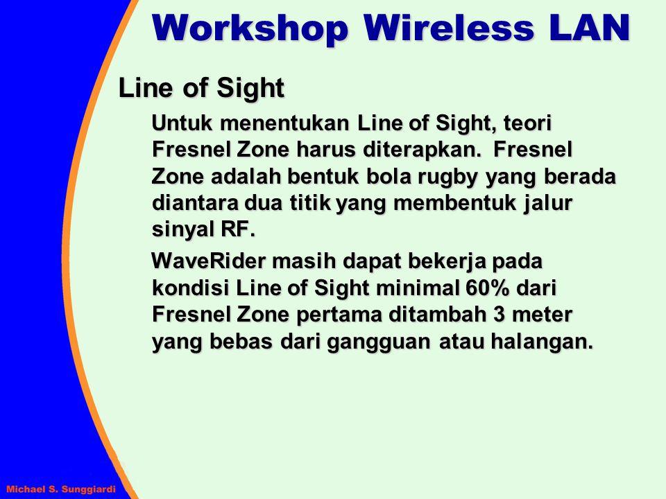 Line of Sight Untuk menentukan Line of Sight, teori Fresnel Zone harus diterapkan. Fresnel Zone adalah bentuk bola rugby yang berada diantara dua titi