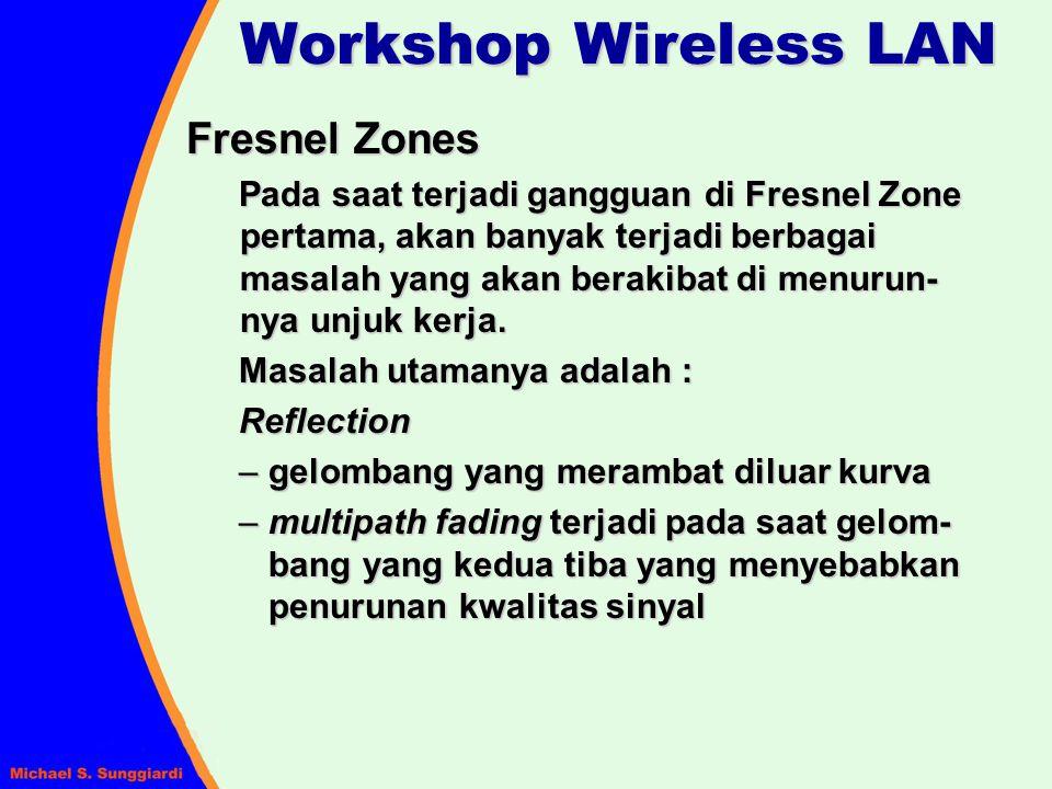 Fresnel Zones Pada saat terjadi gangguan di Fresnel Zone pertama, akan banyak terjadi berbagai masalah yang akan berakibat di menurun- nya unjuk kerja