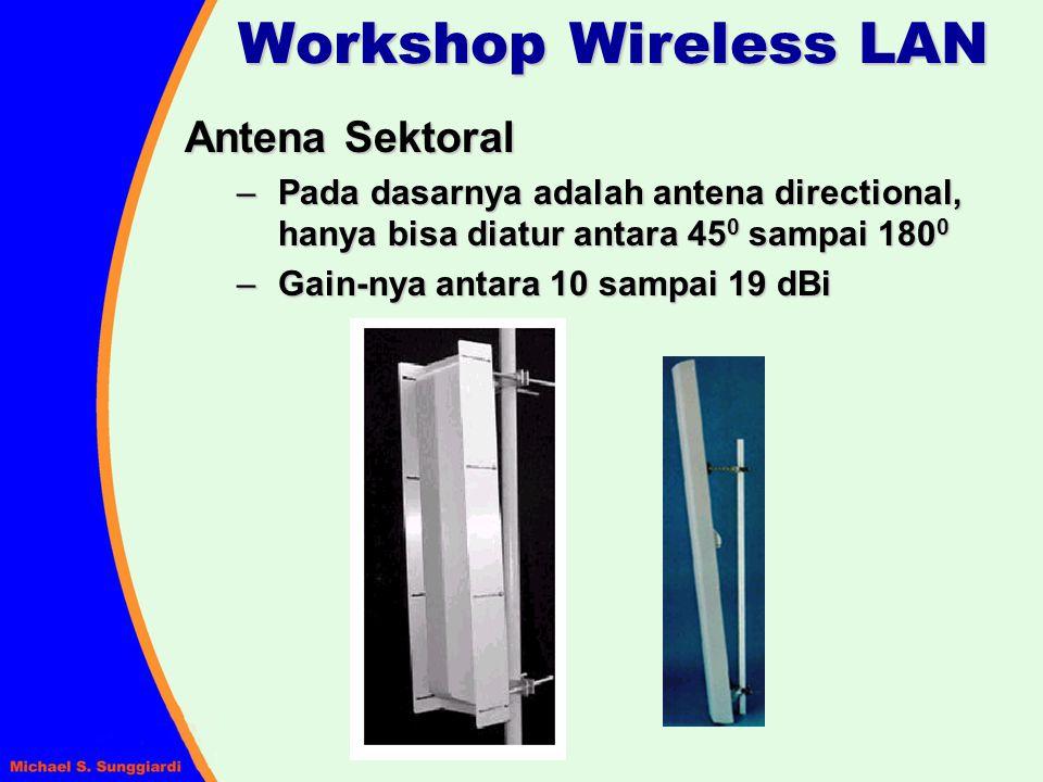 Workshop Wireless LAN Antena Sektoral – Pada dasarnya adalah antena directional, hanya bisa diatur antara 45 0 sampai 180 0 – Gain-nya antara 10 sampa