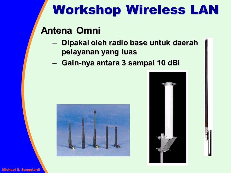 Workshop Wireless LAN Antena Omni – Dipakai oleh radio base untuk daerah pelayanan yang luas – Gain-nya antara 3 sampai 10 dBi