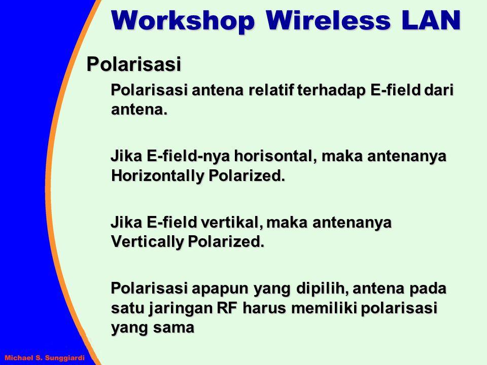 Polarisasi Polarisasi antena relatif terhadap E-field dari antena. Jika E-field-nya horisontal, maka antenanya Horizontally Polarized. Jika E-field ve