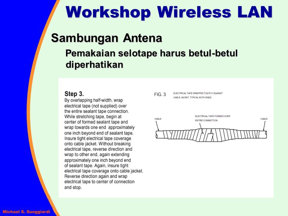 Workshop Wireless LAN Sambungan Antena Pemakaian selotape harus betul-betul diperhatikan