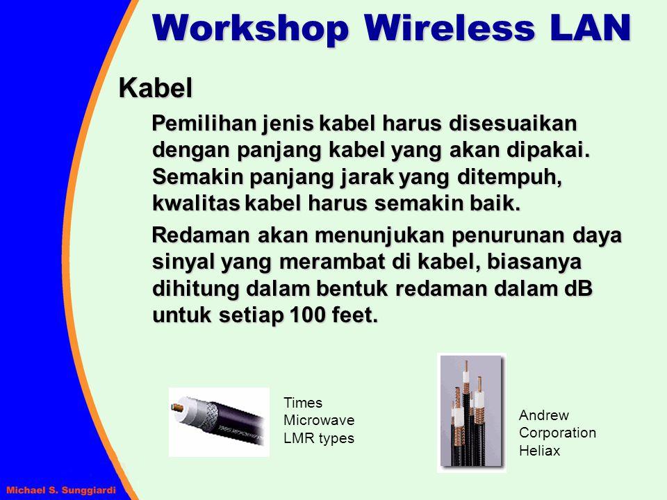 Workshop Wireless LAN Kabel Pemilihan jenis kabel harus disesuaikan dengan panjang kabel yang akan dipakai. Semakin panjang jarak yang ditempuh, kwali