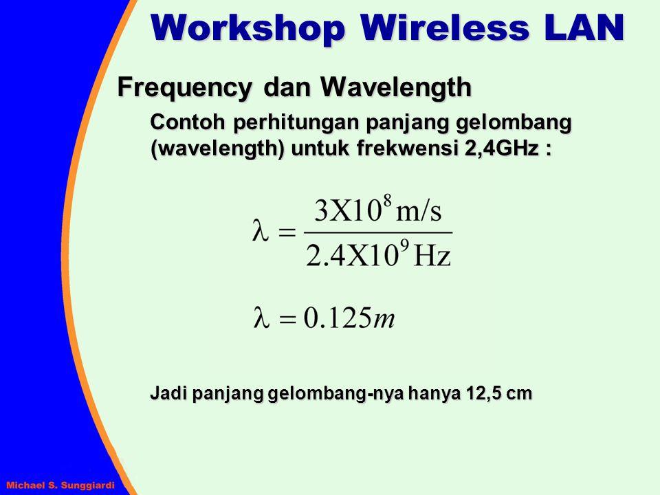 Frequency dan Wavelength Contoh perhitungan panjang gelombang (wavelength) untuk frekwensi 2,4GHz : Jadi panjang gelombang-nya hanya 12,5 cm Workshop