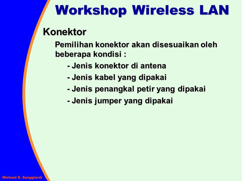 Workshop Wireless LAN Konektor Pemilihan konektor akan disesuaikan oleh beberapa kondisi : - Jenis konektor di antena - Jenis kabel yang dipakai - Jen