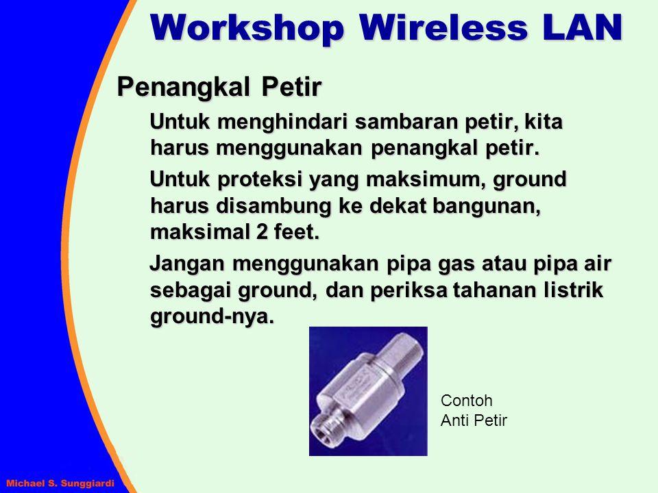 Workshop Wireless LAN Penangkal Petir Untuk menghindari sambaran petir, kita harus menggunakan penangkal petir. Untuk proteksi yang maksimum, ground h