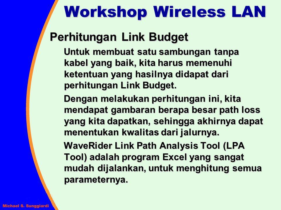 Workshop Wireless LAN Perhitungan Link Budget Untuk membuat satu sambungan tanpa kabel yang baik, kita harus memenuhi ketentuan yang hasilnya didapat
