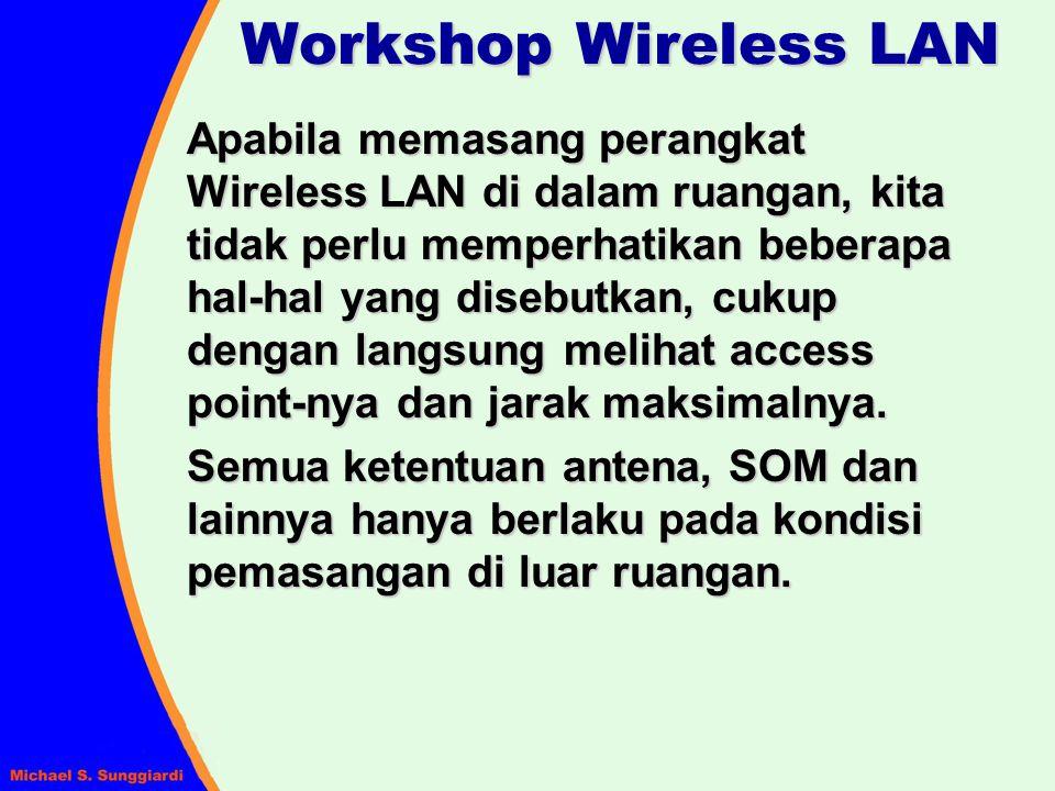 Workshop Wireless LAN Apabila memasang perangkat Wireless LAN di dalam ruangan, kita tidak perlu memperhatikan beberapa hal-hal yang disebutkan, cukup