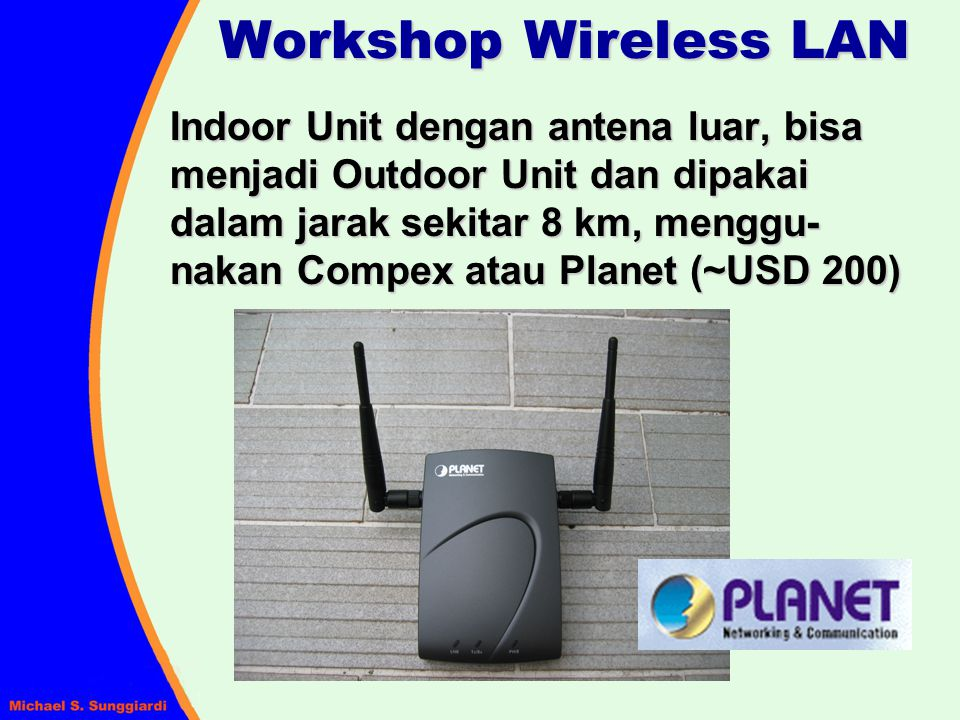 Workshop Wireless LAN Indoor Unit dengan antena luar, bisa menjadi Outdoor Unit dan dipakai dalam jarak sekitar 8 km, menggu- nakan Compex atau Planet