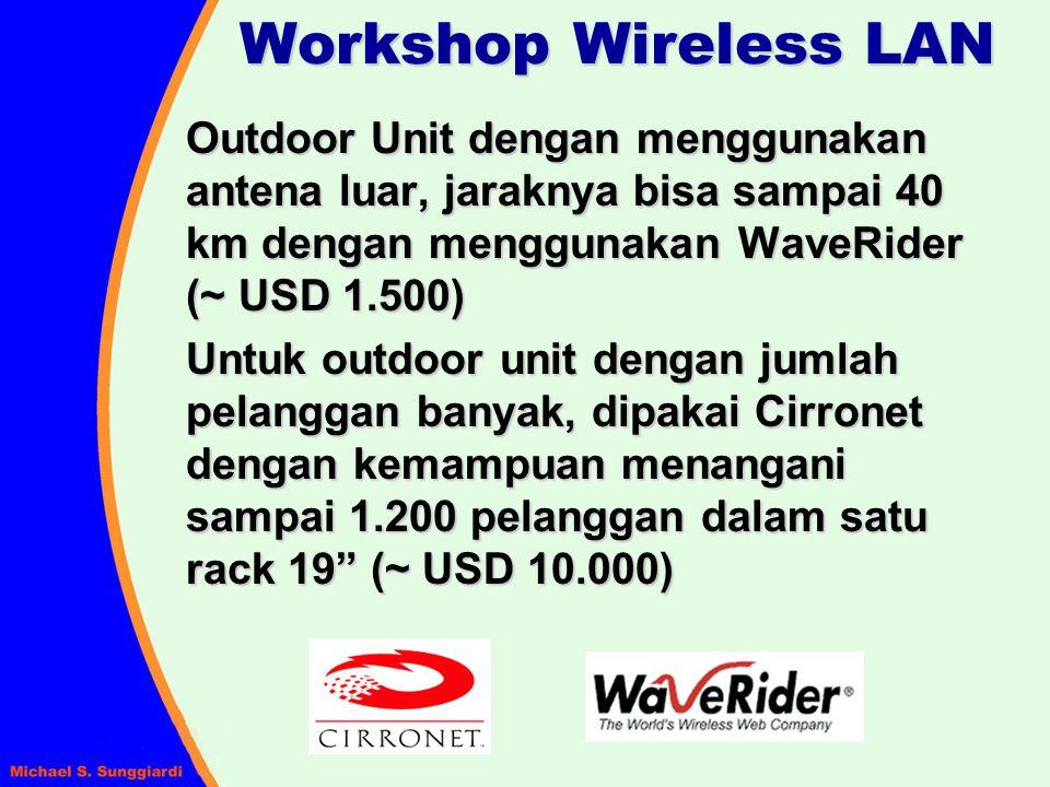 Workshop Wireless LAN Outdoor Unit dengan menggunakan antena luar, jaraknya bisa sampai 40 km dengan menggunakan WaveRider (~ USD 1.500) Untuk outdoor