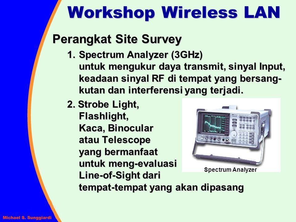 Workshop Wireless LAN Perangkat Site Survey 1.Spectrum Analyzer (3GHz) untuk mengukur daya transmit, sinyal Input, keadaan sinyal RF di tempat yang be
