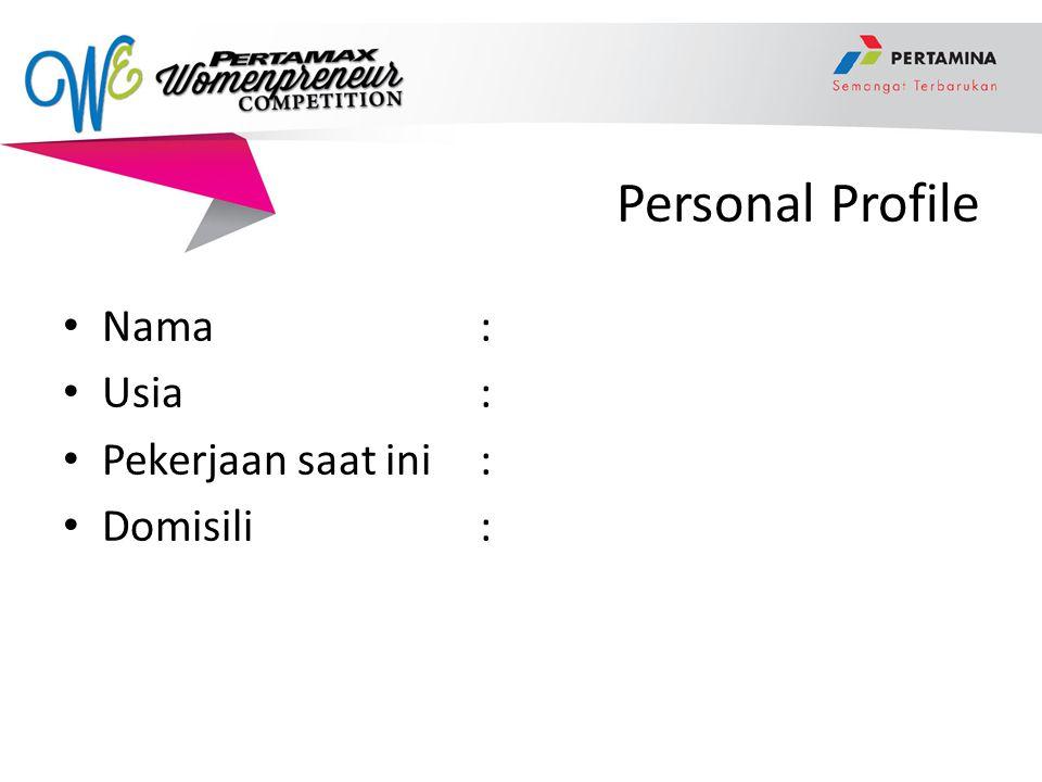 Personal Profile Nama : Usia: Pekerjaan saat ini: Domisili :