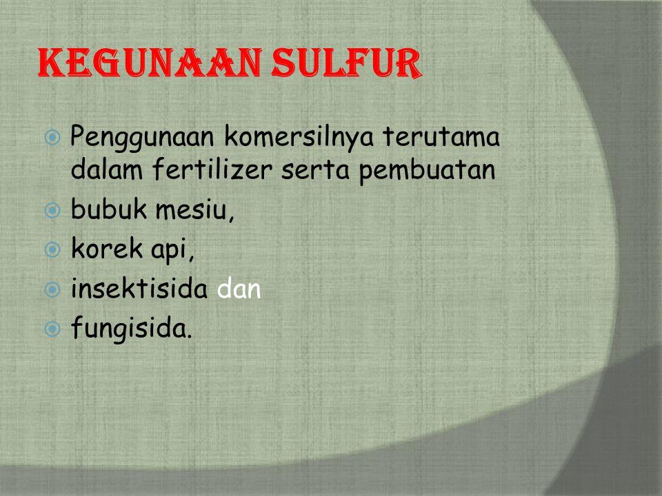 Kegunaan Sulfur  Penggunaan komersilnya terutama dalam fertilizer serta pembuatan  bubuk mesiu,  korek api,  insektisida dan  fungisida.