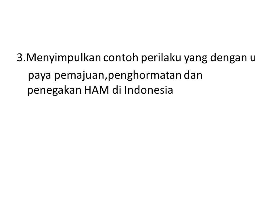 3.Menyimpulkan contoh perilaku yang dengan u paya pemajuan,penghormatan dan penegakan HAM di Indonesia