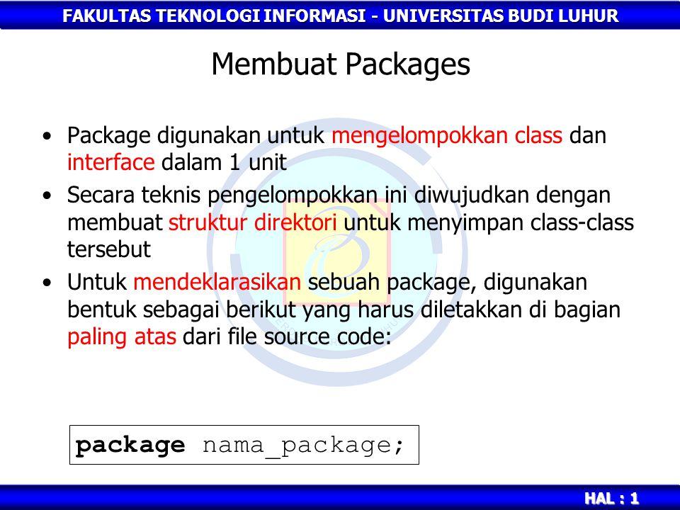 FAKULTAS TEKNOLOGI INFORMASI - UNIVERSITAS BUDI LUHUR HAL : 2 Sebagaimana layaknya sistem direktori, package juga dapat dibuat secara hierarki Untuk menuliskan package secara hierarki cukup menggunakan tanda titik (.) sebagai pemisahnya Contoh : Membuat Packages package nama_package.nama_package2;