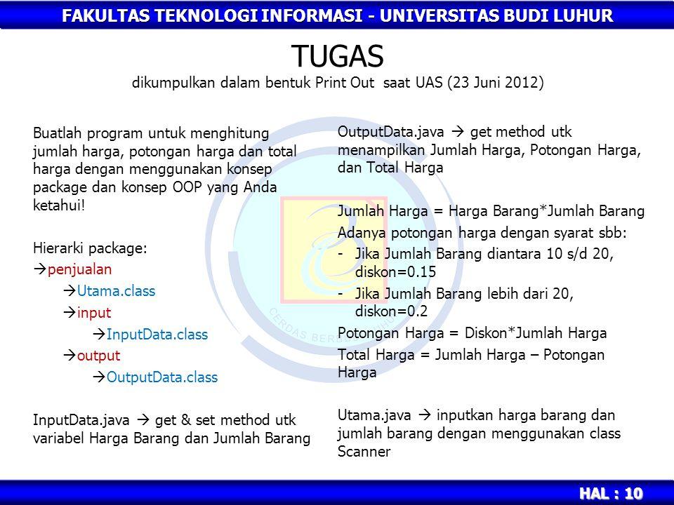 FAKULTAS TEKNOLOGI INFORMASI - UNIVERSITAS BUDI LUHUR HAL : 10 TUGAS dikumpulkan dalam bentuk Print Out saat UAS (23 Juni 2012) Buatlah program untuk