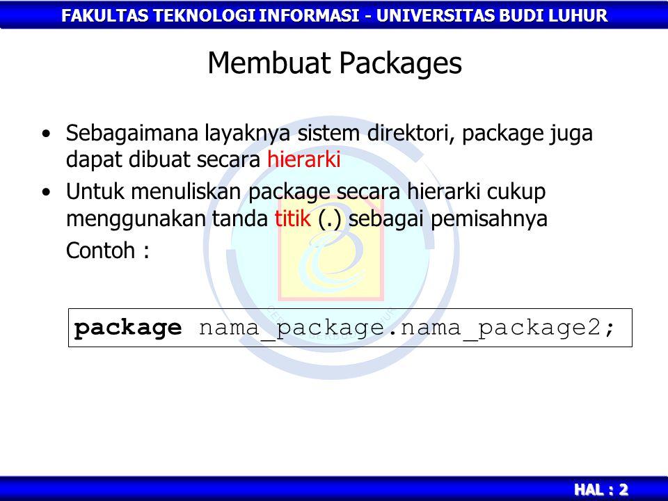 FAKULTAS TEKNOLOGI INFORMASI - UNIVERSITAS BUDI LUHUR HAL : 3 Contoh Program Membuat Packages //nama file: Paket1.java