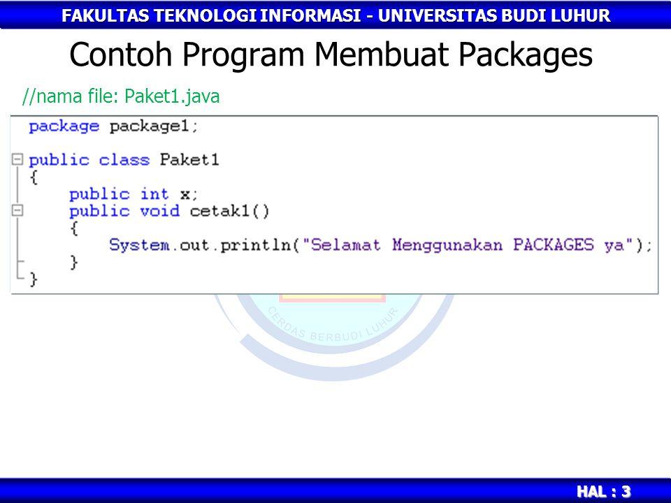 FAKULTAS TEKNOLOGI INFORMASI - UNIVERSITAS BUDI LUHUR HAL : 4 Contoh Program Membuat Packages //nama file: Paket2.java