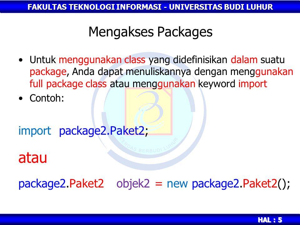 FAKULTAS TEKNOLOGI INFORMASI - UNIVERSITAS BUDI LUHUR HAL : 6 Contoh Program Mengakses Packages //nama file: AksesPaket.java