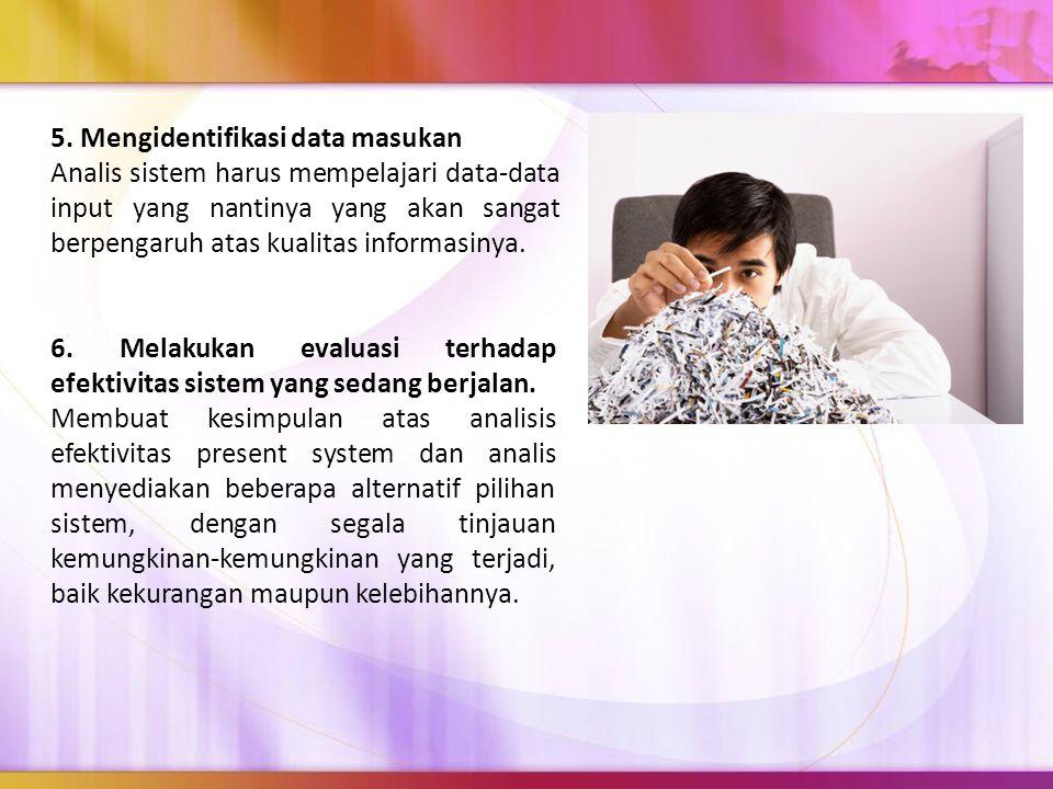 5. Mengidentifikasi data masukan Analis sistem harus mempelajari data-data input yang nantinya yang akan sangat berpengaruh atas kualitas informasinya