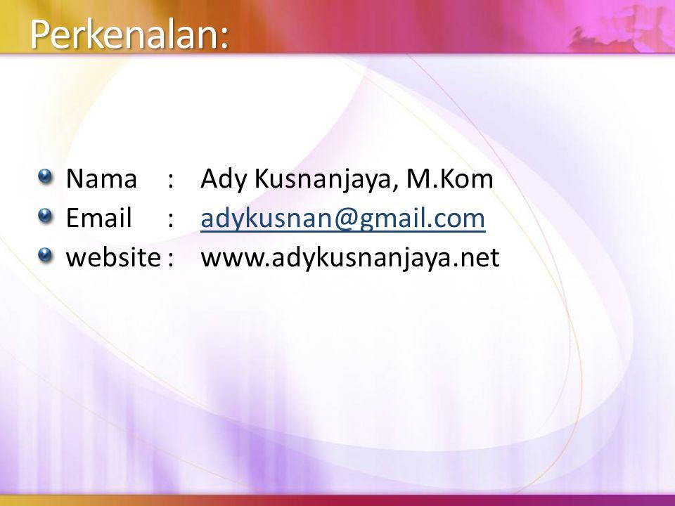 Perkenalan: Nama:Ady Kusnanjaya, M.Kom Email:adykusnan@gmail.comadykusnan@gmail.com website:www.adykusnanjaya.net