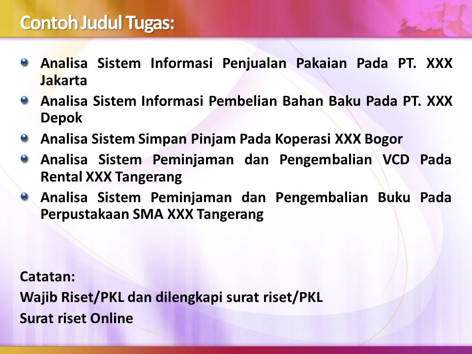 Contoh Judul Tugas: Analisa Sistem Informasi Penjualan Pakaian Pada PT. XXX Jakarta Analisa Sistem Informasi Pembelian Bahan Baku Pada PT. XXX Depok A