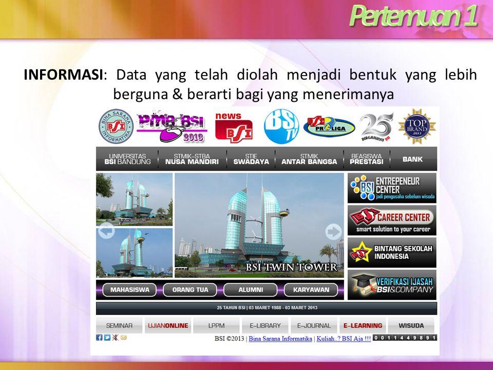 INFORMASI: Data yang telah diolah menjadi bentuk yang lebih berguna & berarti bagi yang menerimanya Sumber: http://portal.simda.net/solusi-produk-laya