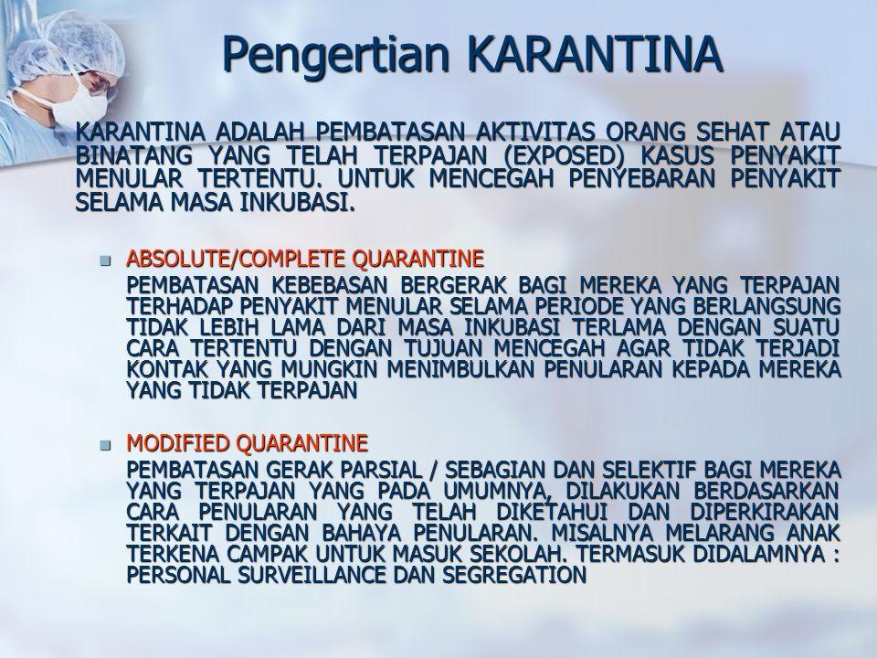 Pengertian KARANTINA KARANTINA ADALAH PEMBATASAN AKTIVITAS ORANG SEHAT ATAU BINATANG YANG TELAH TERPAJAN (EXPOSED) KASUS PENYAKIT MENULAR TERTENTU.