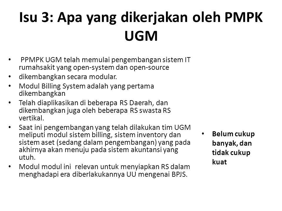 Isu 3: Apa yang dikerjakan oleh PMPK UGM PPMPK UGM telah memulai pengembangan sistem IT rumahsakit yang open-system dan open-source dikembangkan secara modular.