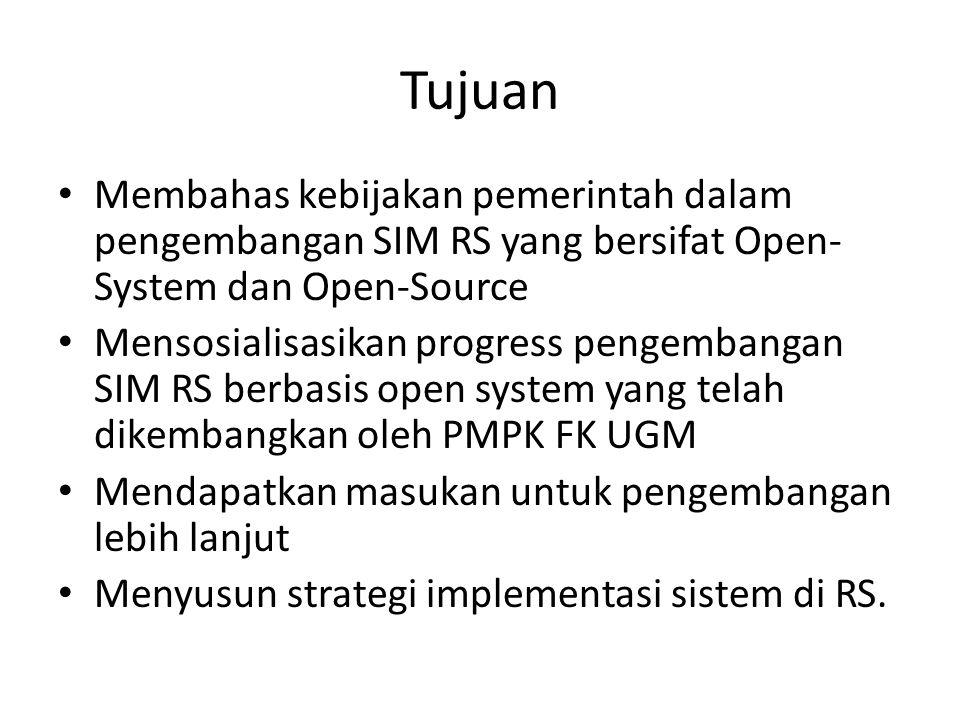 Tujuan Membahas kebijakan pemerintah dalam pengembangan SIM RS yang bersifat Open- System dan Open-Source Mensosialisasikan progress pengembangan SIM RS berbasis open system yang telah dikembangkan oleh PMPK FK UGM Mendapatkan masukan untuk pengembangan lebih lanjut Menyusun strategi implementasi sistem di RS.