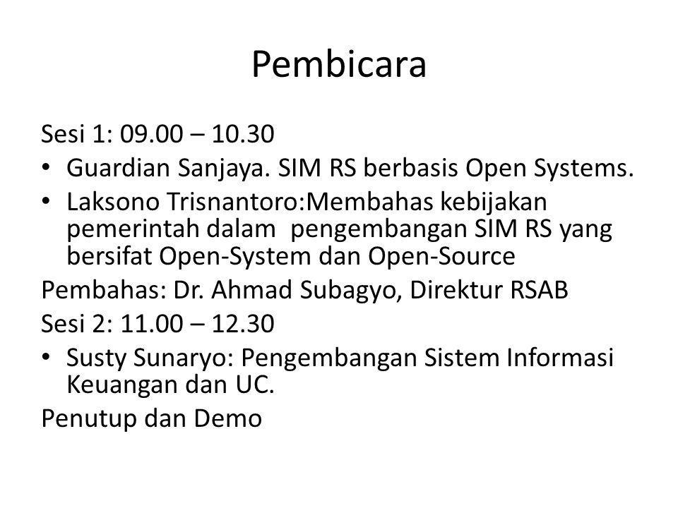 Pembicara Sesi 1: 09.00 – 10.30 Guardian Sanjaya. SIM RS berbasis Open Systems. Laksono Trisnantoro:Membahas kebijakan pemerintah dalam pengembangan S