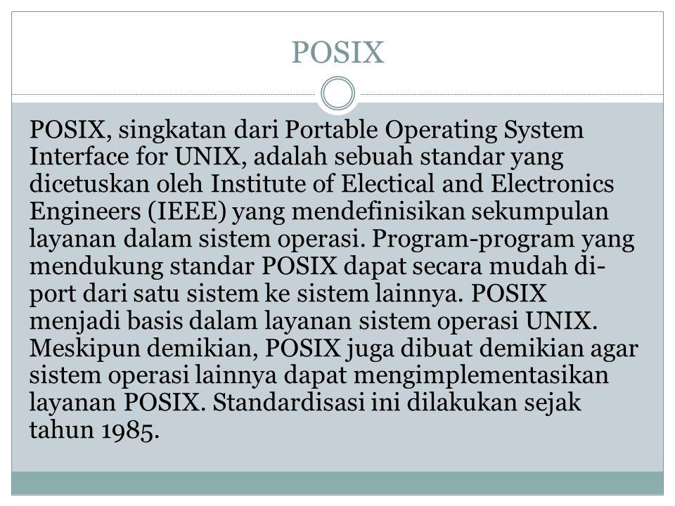 POSIX POSIX, singkatan dari Portable Operating System Interface for UNIX, adalah sebuah standar yang dicetuskan oleh Institute of Electical and Electr