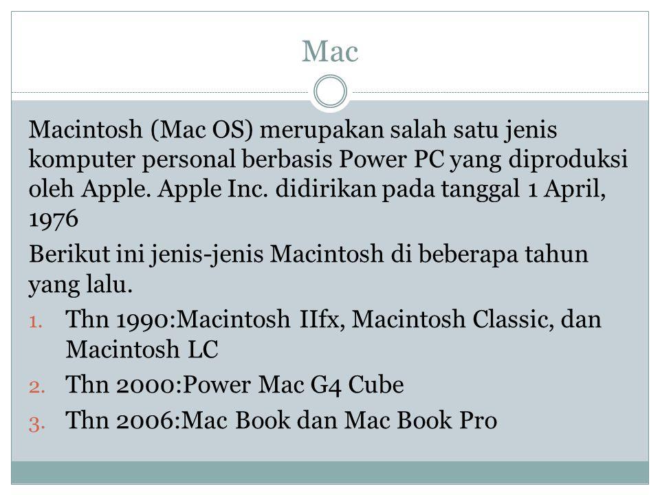 Mac Macintosh (Mac OS) merupakan salah satu jenis komputer personal berbasis Power PC yang diproduksi oleh Apple. Apple Inc. didirikan pada tanggal 1