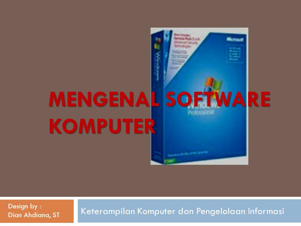 MENGENAL SOFTWARE KOMPUTER Keterampilan Komputer dan Pengelolaan Informasi Design by : Dian Ahdiana, ST