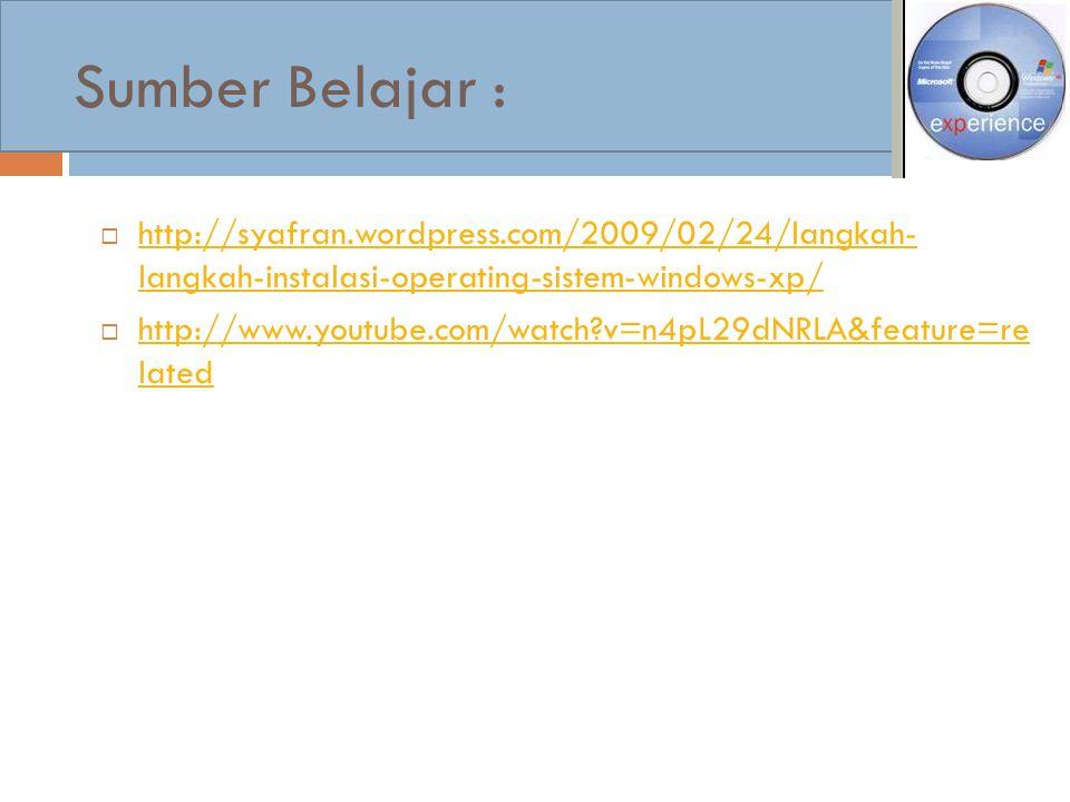 Sumber Belajar :  http://syafran.wordpress.com/2009/02/24/langkah- langkah-instalasi-operating-sistem-windows-xp/ http://syafran.wordpress.com/2009/0