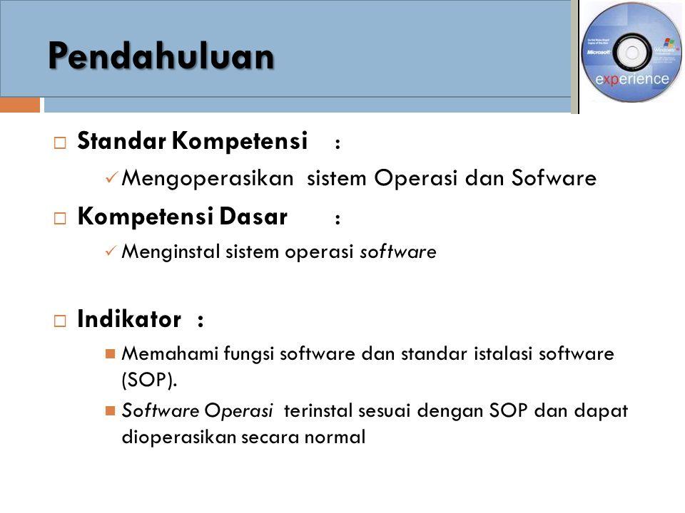 Pendahuluan  Standar Kompetensi : Mengoperasikan sistem Operasi dan Sofware  Kompetensi Dasar : Menginstal sistem operasi software  Indikator : Mem