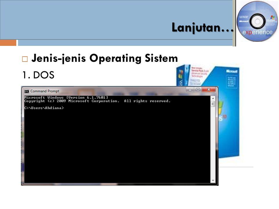  Jenis-jenis Operating Sistem 1. DOS 2. Windows  Win.31, Win98 sekarang Vista 3. Linux 4. Machintos Lanjutan…