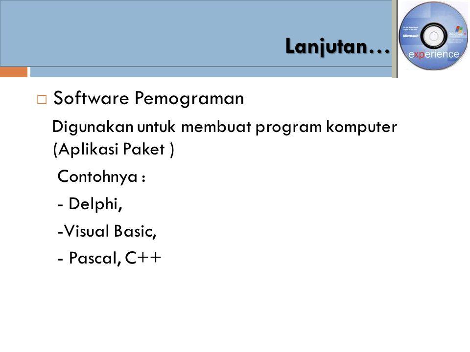  Software Pemograman Digunakan untuk membuat program komputer (Aplikasi Paket ) Contohnya : - Delphi, -Visual Basic, - Pascal, C++ Lanjutan…
